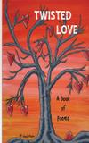 Twisted Love A Book Of Poems - Gritanium llc