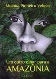 Um Outro Olhar Para A Amazônia - Tagore editora