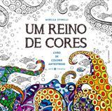 Um reino de cores - Livro de colorir antiestresse