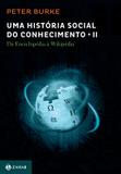 Uma história social do conhecimento II - da Enciclopédia a Wikipédia