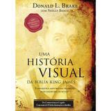 Uma História Visual da Bíblia King James - Donald L. Brake - Bvbooks