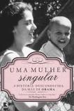 Uma mulher singular: a história desconhecida da mãe de Barack Obama - A história desconhecida da mãe de Barack Obama