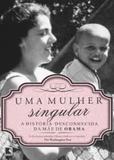 Uma mulher singular: a história desconhecida da mãe de Barack Obama - Record