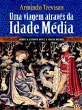 Uma Viagem Através da Idade Média - O Que A Europa Deve À Idade Média