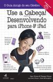 Use a cabeça! desenvolvendo para iphone e ipad - Alta books