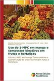 Uso do 1-MPC em manga e compostos bioativos em frutas e hort - Novas edicoes academicas
