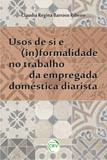 Usos de Si e (In)Formalidade no Trabalho da Empregada Doméstica Diarista - Crv