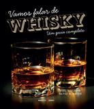 Vamos Falar De Whisky: Um Guia Completo - Editora nobel