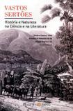 Vastos Sertões - História e Natureza na Ciência e na Literatura - Mauad