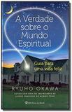 Verdade sobre o mundo espiritual, a - Irh press do brasil editora