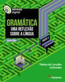 Vereda digital - gramatica uma reflexao sobre a lingua - parte 1 - volume unico - Moderna - didaticos