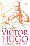 Victor hugo na arena politica - Difel