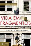 Vida em fragmentos - Sobre a ética pós-moderna
