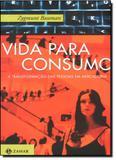 Vida Para Consumo: A Transformação das Pessoas em Mercadoria - Jorge zahar