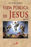 Vida pública de jesus: ano iii - ana catarina emmerich - Armazem