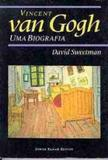 Vincent van gogh uma biografia - Jorge zahar