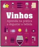 Vinhos - Aprenda na Prática a Degustar a Bebida - Publifolha editora