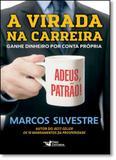 Virada na Carreira, A: Ganhe Dinheiro por Conta Própria - Faro editorial
