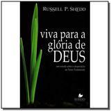 Viva para a glória de Deus - Editado anteriormente sob o título Teologia do desperdício - Vida nova