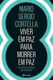 Viver em paz para morrer em paz  - Mario Sergio Cortella - Planeta