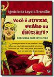 Voce e jovem, velho ou dinossauro descubra com es - Global