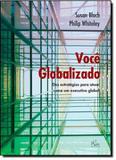 Voce globalizado - dez estrategias para atuar como um executivo global - Rai - rai editora