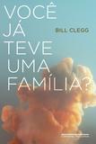 Você já teve uma família?
