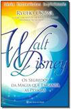Walt Disney - os Segredos da Magia Que Encanta as Pessoas - Irh press do brasil editora