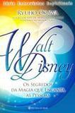 Walt Disney - Os Segredos da Magia que Encanta - Irh press do brasil editora