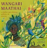 Wangari Mathaai: A mulher que plantou milhões de árvores - A mulher que plantou milhões de árvores