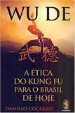 Wu De. A Ética do Kung Fu Para o Brasil de Hoje - 2018 - Madras