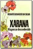 Xarana:viagem ao Desconhecido - Renato ignacio
