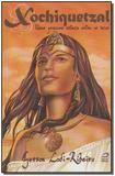 Xochiquetzal - uma Princesa Asteca Entre os Incas - Editora draco