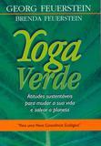 Yoga Verde - Atitudes Sustentáveis Para Mudar A Sua Vida E Salvar O Planeta