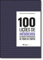 100 Lições de Negócios: Dos Maiores Empresários de Todos os Tempos - Versal -