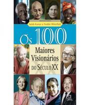 100 Maiores Visionarios Do Seculo Xx, Os - Difel