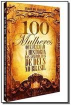 100 mulheres fizeram a hist.das assemb.do brasil - Cpad -