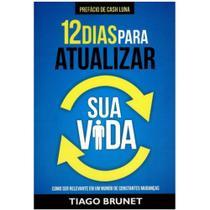 12 Dias Para Atualizar Sua Vida - Tiago Brunet -