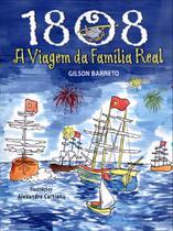 1808 - A Viagem da Família Real - Gilson Barreto - Caramelo -