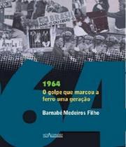 1964 - O Golpe Que Marcou A Ferro Uma Geracao - Nova alexandria