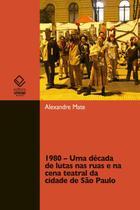 1980 - Uma década de lutas nas ruas e na cena teatral da cidade de São Paulo - Unesp -