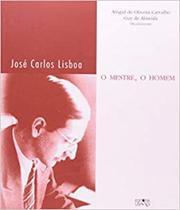 1a ed. JOSÉ CARLOS LISBOA - O MESTRE, O HOMEM - Ufmg -