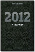 2012: a historia - Larousse -
