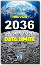 2036 - uma jornada após a data limite - Editora do conhecimento