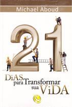21 Dias Para Transformar Sua Vida, Michael Aboud - Central Gospel -