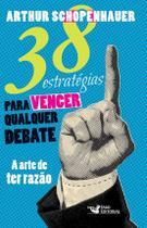 38 Estratégias Para Vencer Qualquer Debate - Arthur Schopenhauer - Faro