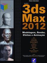 3ds max 2012 - modelagem, render, efeitos e animaçao - Erica