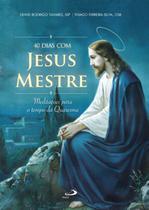 40 dias com Jesus Mestre - Meditações para o Tempo da Quaresma - Paulus
