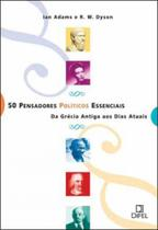 50 pensadores politicos essenciais - da grecia antiga aos dias atuais - Difel
