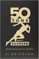 50 tons para o sucesso - conselhos para uma vida prospera - Unipro -
